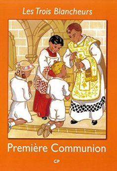 Les Trois Blancheurs - Preparation a la Premiere Communion - Volume 1 - CP