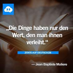 #Dinge, #Spruch, #Sprüche, #Wert, #Zitat, #Zitate, #JeanBaptisteMoliere