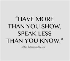 have more than you show, speak less than you know #quote #inspiration