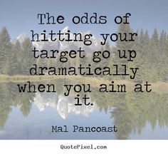 Create picture quotes about inspirational - The odds of hitting your target go up dramatically when..