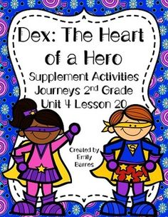 Dex: The Heart of a Hero Journeys 2nd Grade Unit 4 Lesson 20 Contains many activities including adorable superhero writing and craftivity!