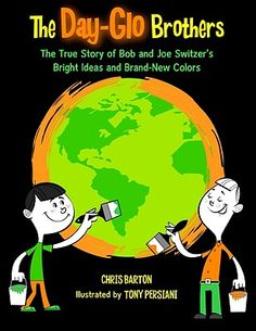 The Day-Glo Brothers: The True Story of Bob and Joe Switzer's Bright Ideas and Brand-New Colors by Chris Barton. Illustrated by Tony Persiani / Sarah Albee's Five Favorite History Books Chris Barton, Teaching Literature, Children's Literature, Teaching Science, Teaching Resources, Dot Day, Mentor Texts, History Books, Story Time