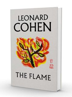 Update: Cover Of Leonard Cohen's The Flame Presaged By Graphics In Essential Leonard Cohen & Dear Heather Booklets + Poem & Art Illustrations Related