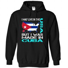 I MAY LIVE IN THE USA BUT I WAS MADE IN CUBA (BLUE) T-SHIRTS, HOODIES (39.99$ ==► Shopping Now) #i #may #live #in #the #usa #but #i #was #made #in #cuba #(blue) #shirts #tshirt #hoodie #sweatshirt #fashion #style