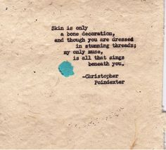 "Poem - ""Skin is only a bone decoration"" - Christopher Poindexter"