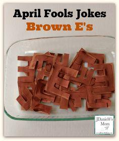 April Fools Jokes- Homemade Brown E's