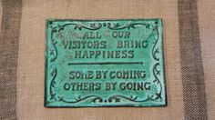 We had a sign with this saying when I was growing up. It hung over the front door. Mom bought it from Beacon's. :)