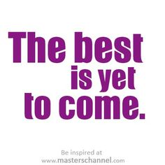 The best is yet to come. #True #Hope