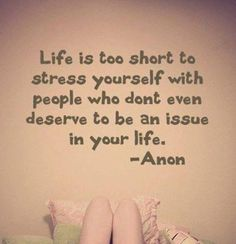 Life's too short for this stress!!!