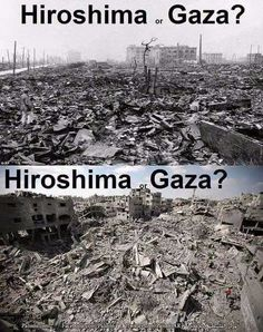 Hiroshima - Gaza ? Can you tell the difference?