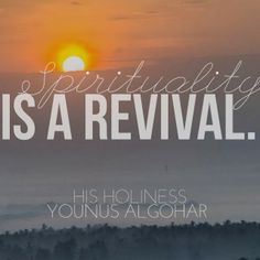 The Official MFI® Blog Quote of the Day: 'Spirituality is a revival.' - His Holiness Younus AlGohar