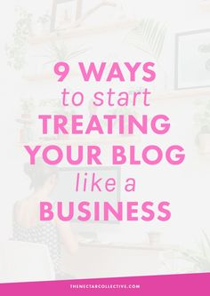 9 Ways to Start Treating Your Blog Like a Business (With a Free Workbook...Because Why Not?) - The Nectar Collective