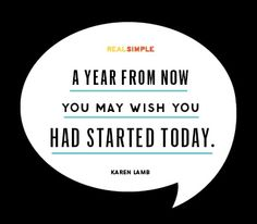 A year from now, you may wish you had started today. Why not #start #now ?
