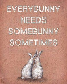 Everybunny needs somebunny sometimes | Anonymous ART of Revolution