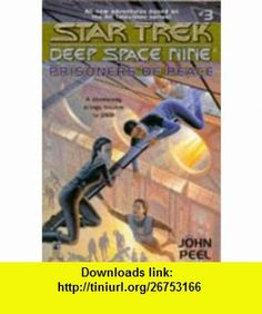 Prisoners of Peace (Star Trek Deep Space Nine) (9780671882884) John Peel , ISBN-10: 0671882880  , ISBN-13: 978-0671882884 ,  , tutorials , pdf , ebook , torrent , downloads , rapidshare , filesonic , hotfile , megaupload , fileserve