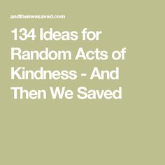 134 Ideas for Random Acts of Kindness - And Then We Saved