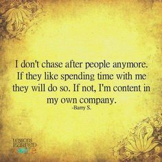 I Dont Chase After People Anymore If They Like Spending Time With Me Will Do So Not Im Content In My Own Company Barry S