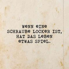Schraube locker                                                                                                                                                                                 Mehr Words Quotes, Me Quotes, Funny Quotes, Sayings, Satire, German Quotes, Love Live, Word Up, True Words