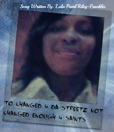 Song Lyrics: I was a sinner now a saint....to changed for the streetz but not changed enough for the saints.