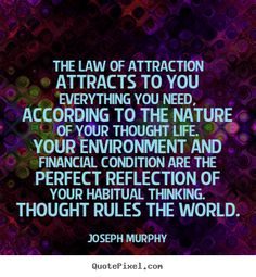 The law of attraction attracts to you everything.. Joseph Murphy ...