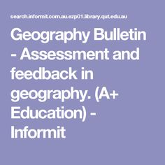 Geography Bulletin - Assessment and feedback in geography. (A+ Education) - Informit