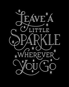 Leave a little sparkle wherever you go.