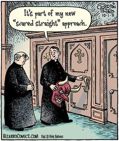 """Religious humor Confession time, Catholic humor: It is part of my new """"scared straight"""" approach. Funny Cartoons, Funny Jokes, Hilarious, Cartoon Humor, Silly Jokes, Funny Comics, Catholic Jokes, Bizarro Comic, Church Humor"""