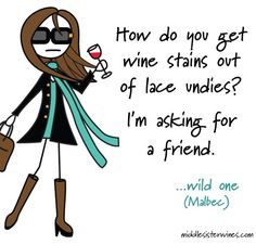 Wild One Malbec: How do you get wine stains out of lace undies? I'm asking for a friend.