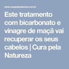 Este tratamento com bicarbonato e vinagre de maçã vai recuperar os seus cabelos | Cura pela Natureza