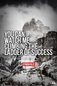 You Can Watch Me Climbing The Ladder Of Success, or simply join me