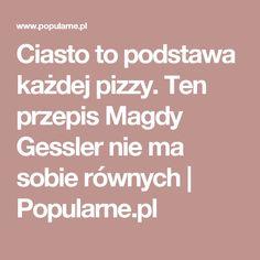 Ciasto to podstawa każdej pizzy. Ten przepis Magdy Gessler nie ma sobie równych | Popularne.pl