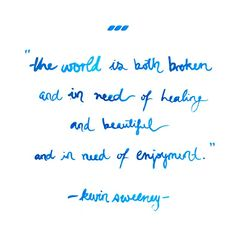"""""""The world is both broken and in need of healing and beautiful and in need of enjoyment."""""""