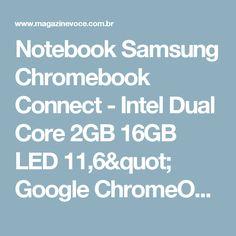 "Notebook Samsung Chromebook Connect - Intel Dual Core 2GB 16GB LED 11,6"" Google ChromeOS - Magazine Morenawinni"