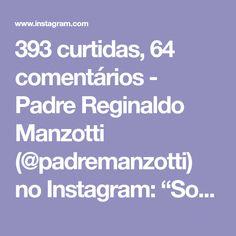 """393 curtidas, 64 comentários - Padre Reginaldo Manzotti (@padremanzotti) no Instagram: """"Soberano Deus, venho lhe pedir que me livre de todo o mal. Afastai de mim, Senhor, as doenças…"""""""