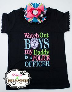 Watch Out Boys My Daddy is A Police Officer by DivasNDirtMagnets