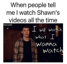 Mmmh das right. I will watch what I wanna watch bitch. That's Shawn Mendes videos🙂 Shawn Mendes Gif, Shawn Mendes Magcon, Shawn Mendes Quotes, Shawn Mendes Wallpaper, Shawn Mendes Imagines, Funny Quotes, Funny Memes, Memes Humor, Funny Facts