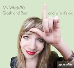 Whole30 Crash and Burn | There are so many reasons I love this blogger, but this post is a BIG one of them!