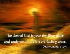 Deuteronomy 33:27 is a Bible verse in the Old Testament where Moses gave his last blessing to God's people before his death. Study this verse and Bible Commentary to know the blessing of strength, safety and comfort of God, the Father.