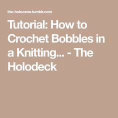 Tutorial: How to Crochet Bobbles in a Knitting... - The Holodeck