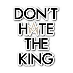 DONT HATE THE KING 2016 CROWN STICKER