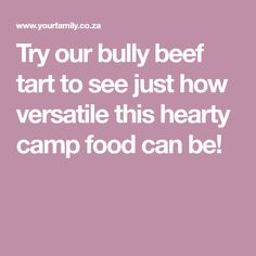 Try our bully beef tart to see just how versatile this hearty camp food can be! Camping Meals, Bullying, Tart, Beef, Canning, Recipes, Food, Meat, Pie
