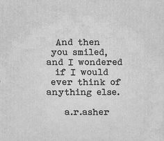I won't ever think of anything else .you are all I think about jenny Quotes For Him, Great Quotes, Quotes To Live By, Inspirational Quotes, My Love Quotes, Your Smile Quotes, Love Your Smile, Super Quotes, Just In Case