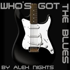 Who's Got the Blues https://soundcloud.com/alexnights/whos-got-the-blues-by