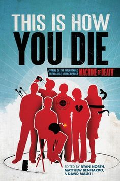 This is How You Die: Stories of the Inscrutable, Infallible, Inescapable Machine of Death (Machine of Death #2)  If a machine could predict how you would die, would you want to know? This is the tantalizing premise of This Is How You Die, the brilliant follow-up anthology to the self-published bestseller, Machine of Death.