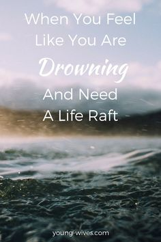 When You Feel Like You Are Drowning And You Need A Life Raft