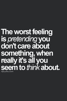#quotes #love #care #feelings  So so true. Now I just let it all out !  I can't hold back even if I tried.
