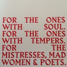 For the ones with soul. For the ones with tempers. For the mistresses, mad women and poets. The Words, Words Quotes, Me Quotes, Sayings, Daily Quotes, Drawn Quotes, Style Quotes, Qoutes, Pretty Words