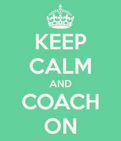 Keep calm and coach on! |Pinned from PinTo for iPad|
