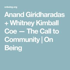 Anand Giridharadas + Whitney Kimball Coe — The Call to Community   On Being