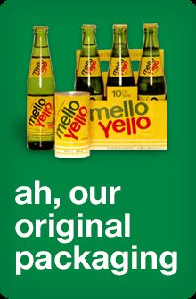 Mello Yello ( still remember the first time I tried it from Cumberland Farms way back in the day)